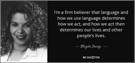quote-i-m-a-firm-believer-that-language-and-how-we-use-language-determines-how-we-act-and-ntozake-shange-71-76-81